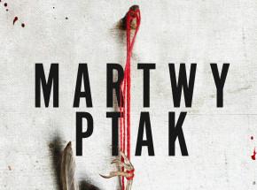 """Czy zbrodnia może być dziełem sztuki? """"Martwy ptak"""" Macieja Kaźmierczaka już 14 kwietnia!"""