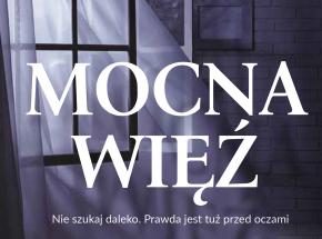 """""""Mocna więź"""" – powieść oparta na prawdziwej historii zaginięcia Anny Garskiej"""