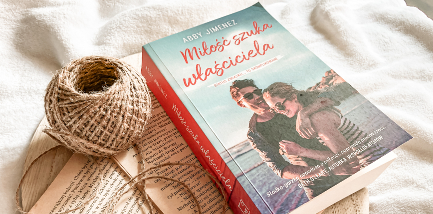 """""""Miłość szuka właściciela"""" - nowa powieść Abby Jimenez [RECENZJA]"""