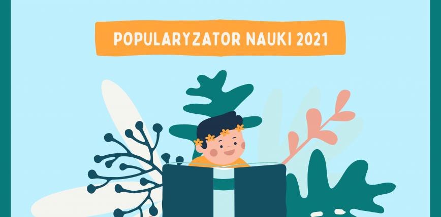 Popularyzator Nauki 2021 – trwa nabór zgłoszeń