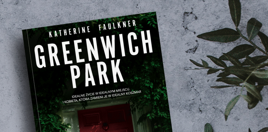 Odkryj mroczne sekrety mieszkańców Greenwich Park - thriller Katherine Faulkner od 19 maja w księgarniach!