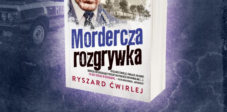 """Słynni poznańscy milicjanci znów wkraczają do akcji!  """"Mordercza rozgrywka"""" Ryszarda Ćwirleja już 20 października!"""